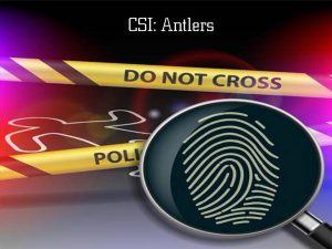 CSI: Antlers logo with police tape and fingerprint magnified